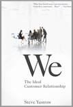 We: The Ideal Customer Relationship by Steve Yastrow