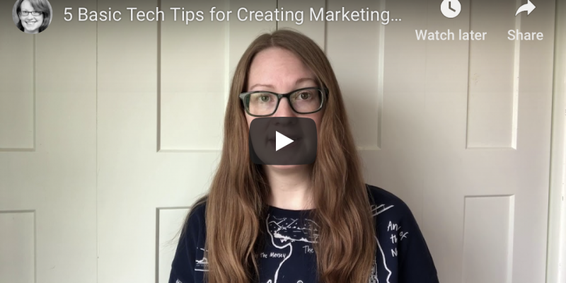 5 Basic Tech Tips for Creating Marketing Videos